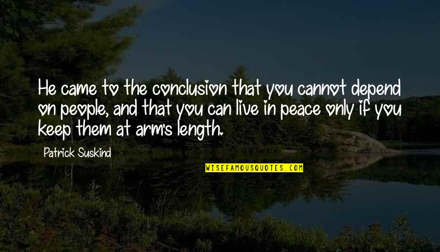 Depend On You Quotes By Patrick Suskind: He came to the conclusion that you cannot