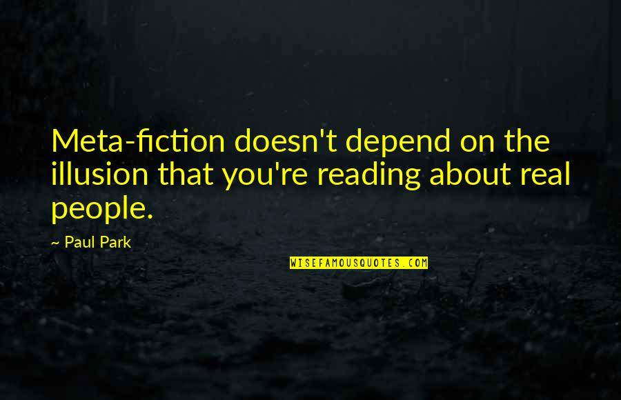 Depend On You Quotes By Paul Park: Meta-fiction doesn't depend on the illusion that you're