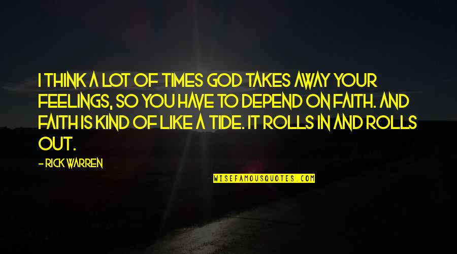 Depend On You Quotes By Rick Warren: I think a lot of times God takes