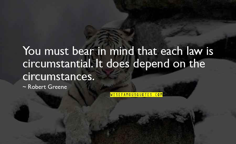 Depend On You Quotes By Robert Greene: You must bear in mind that each law