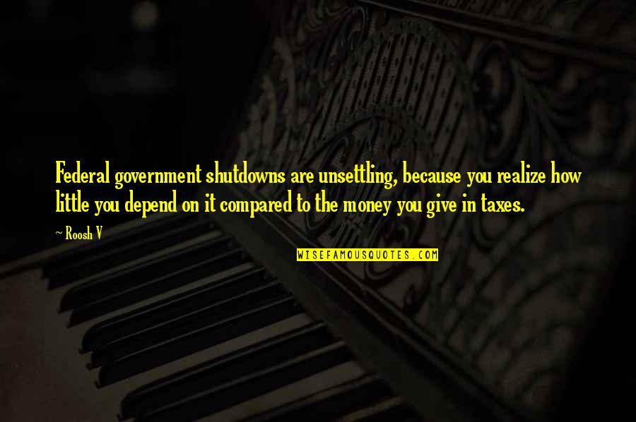 Depend On You Quotes By Roosh V: Federal government shutdowns are unsettling, because you realize