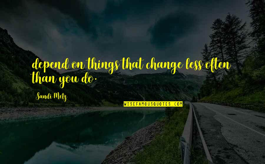 Depend On You Quotes By Sandi Metz: depend on things that change less often than