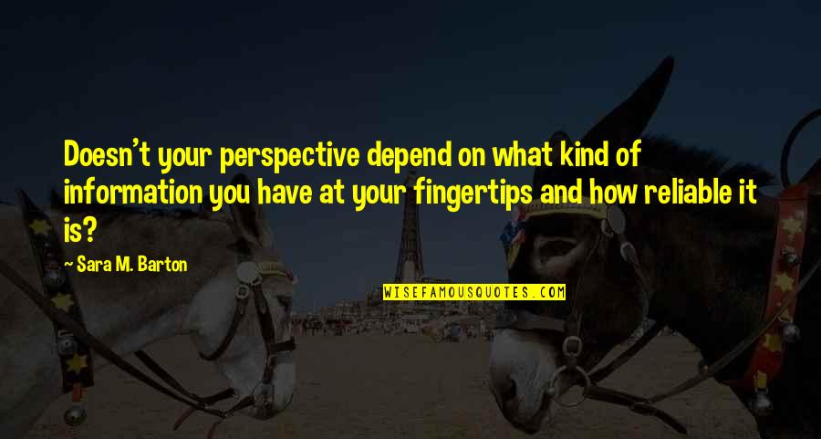 Depend On You Quotes By Sara M. Barton: Doesn't your perspective depend on what kind of