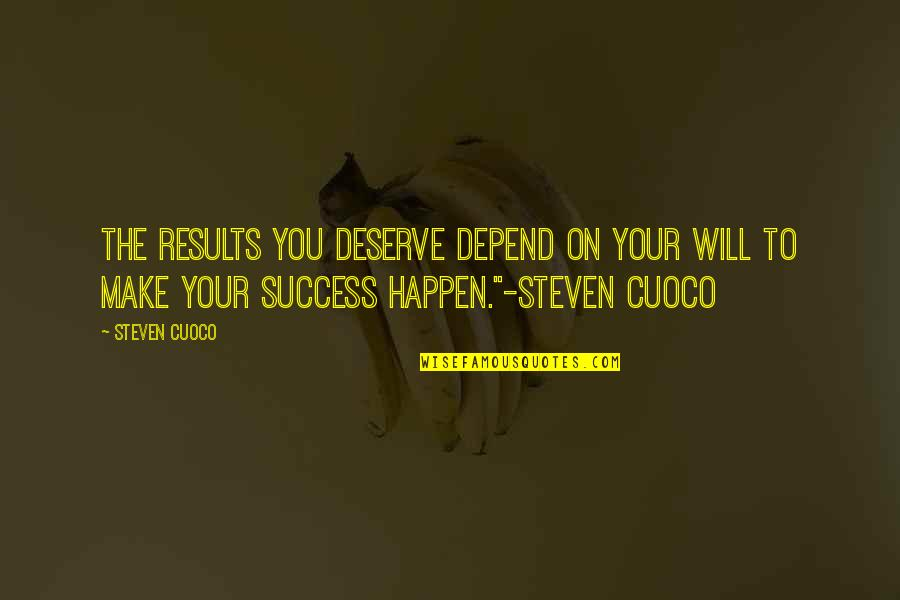 Depend On You Quotes By Steven Cuoco: The results you deserve depend on your will