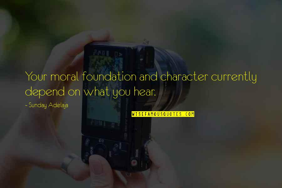 Depend On You Quotes By Sunday Adelaja: Your moral foundation and character currently depend on