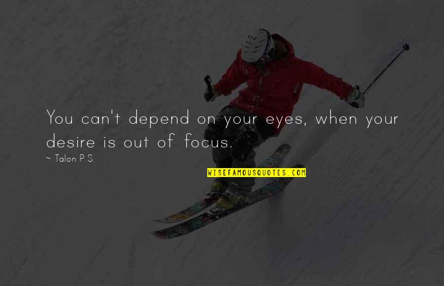 Depend On You Quotes By Talon P.S.: You can't depend on your eyes, when your