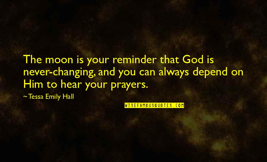 Depend On You Quotes By Tessa Emily Hall: The moon is your reminder that God is
