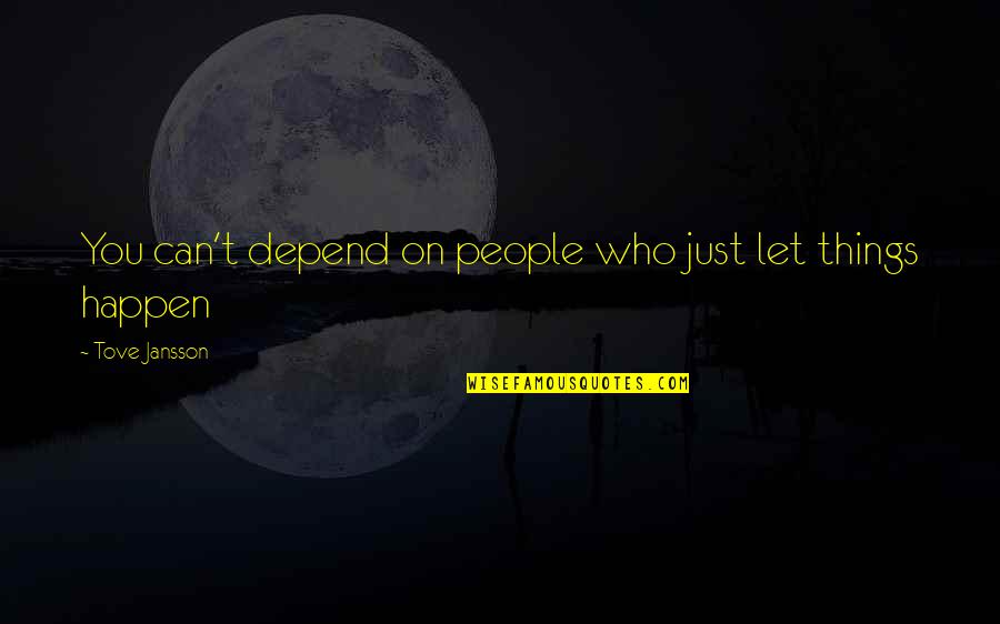 Depend On You Quotes By Tove Jansson: You can't depend on people who just let