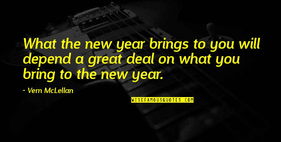 Depend On You Quotes By Vern McLellan: What the new year brings to you will