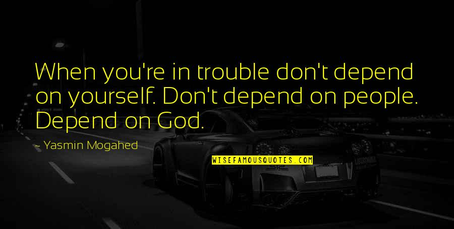 Depend On You Quotes By Yasmin Mogahed: When you're in trouble don't depend on yourself.