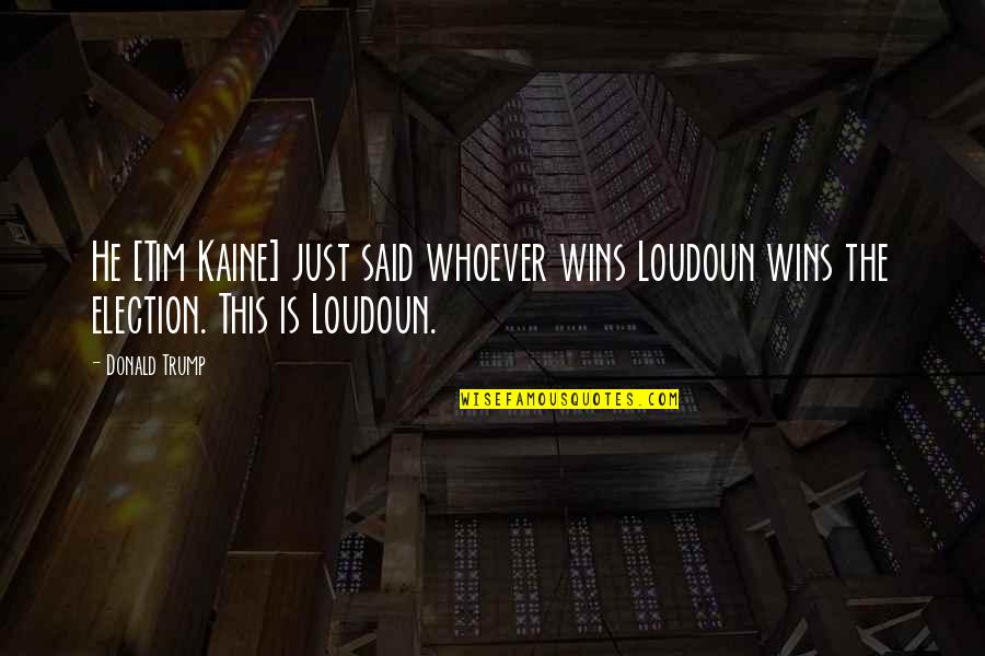 Dependable Business Quotes By Donald Trump: He [Tim Kaine] just said whoever wins Loudoun
