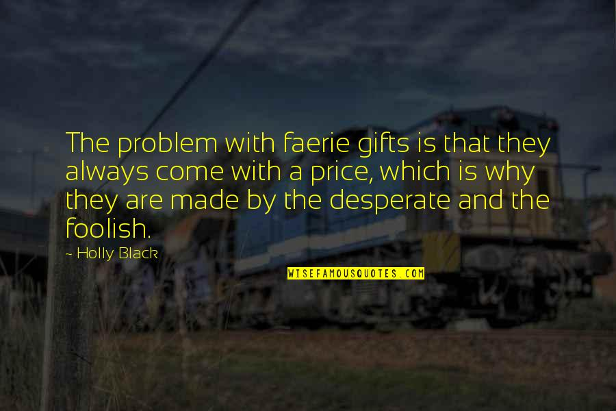 Dependable Business Quotes By Holly Black: The problem with faerie gifts is that they