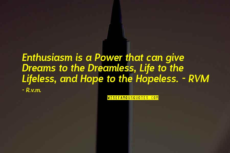 Dependable Business Quotes By R.v.m.: Enthusiasm is a Power that can give Dreams