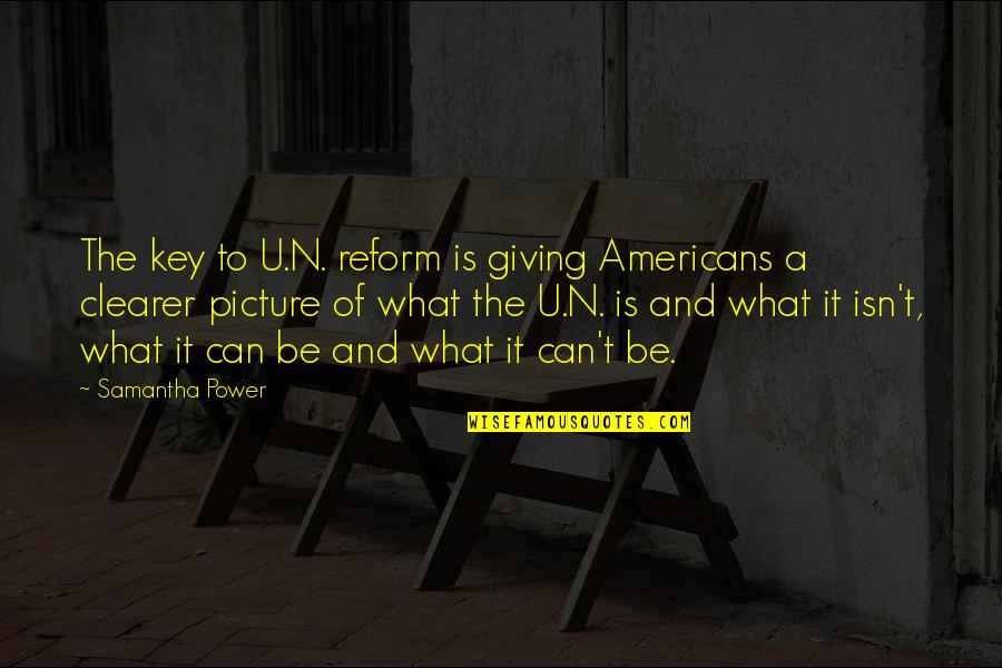 Dependable Business Quotes By Samantha Power: The key to U.N. reform is giving Americans