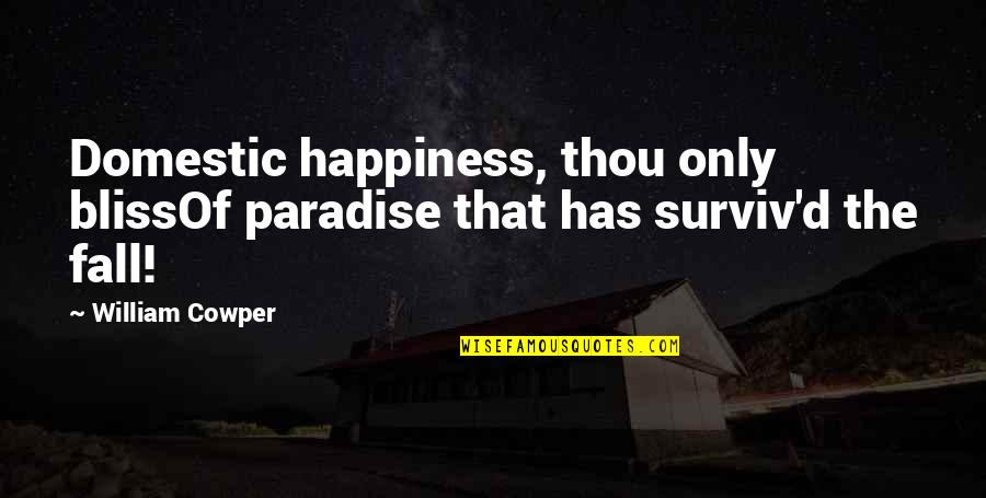 Dependable Business Quotes By William Cowper: Domestic happiness, thou only blissOf paradise that has