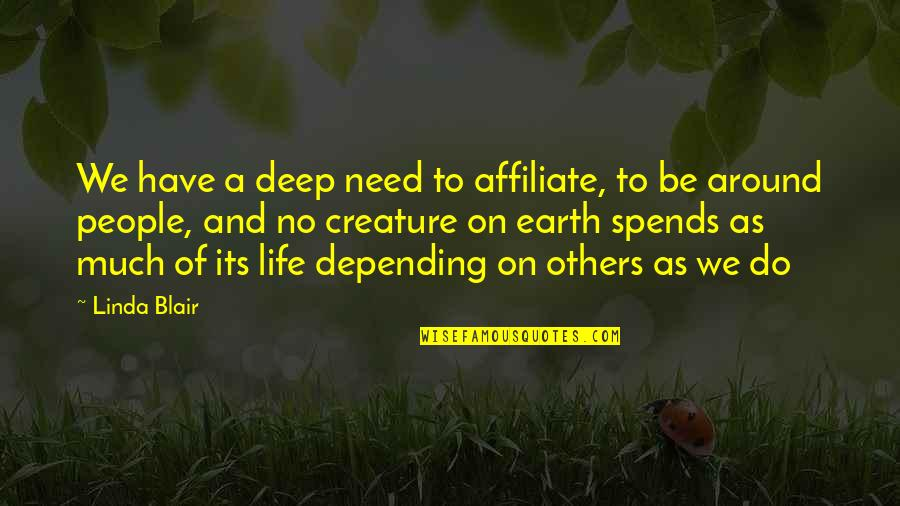 Depending On Others For Happiness Quotes By Linda Blair: We have a deep need to affiliate, to