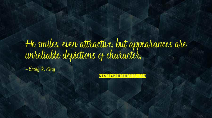Depictions Quotes By Emily R. King: He smiles, even attractive, but appearances are unreliable
