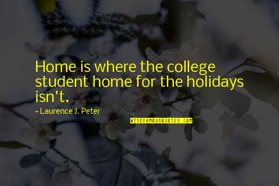 Deplores Quotes By Laurence J. Peter: Home is where the college student home for
