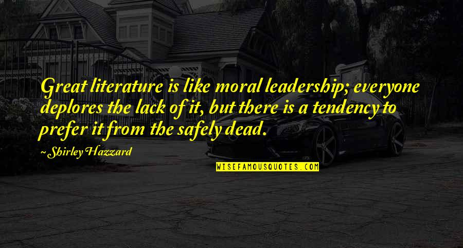 Deplores Quotes By Shirley Hazzard: Great literature is like moral leadership; everyone deplores