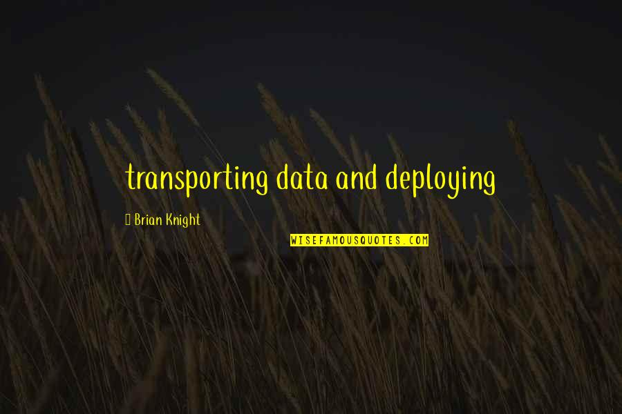 Deploying Soon Quotes By Brian Knight: transporting data and deploying