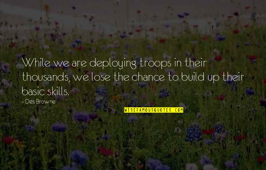 Deploying Soon Quotes By Des Browne: While we are deploying troops in their thousands,