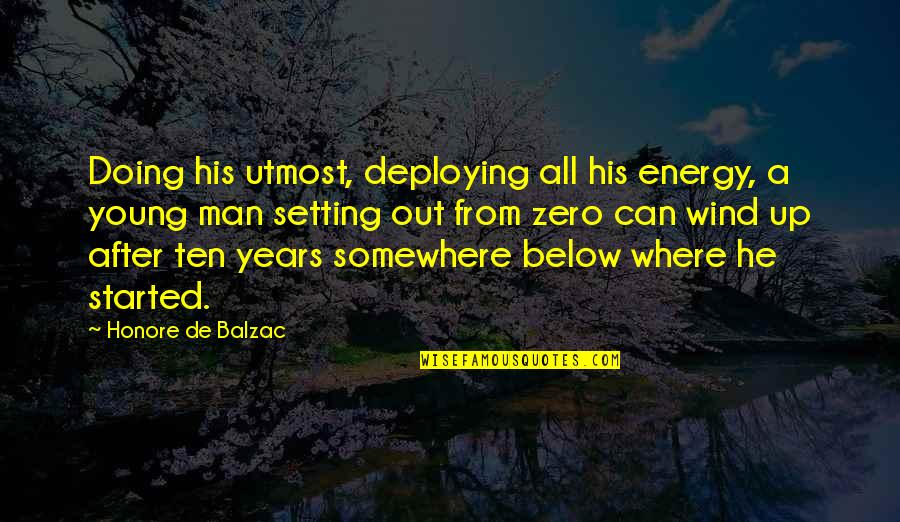 Deploying Soon Quotes By Honore De Balzac: Doing his utmost, deploying all his energy, a