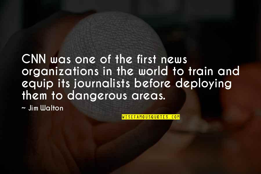 Deploying Soon Quotes By Jim Walton: CNN was one of the first news organizations