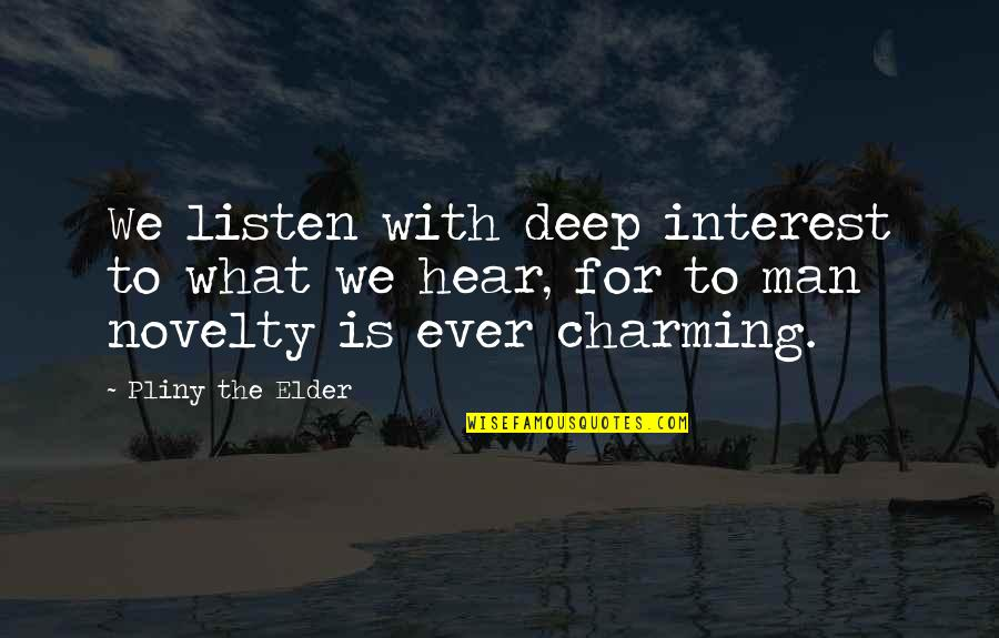 Deploying Soon Quotes By Pliny The Elder: We listen with deep interest to what we
