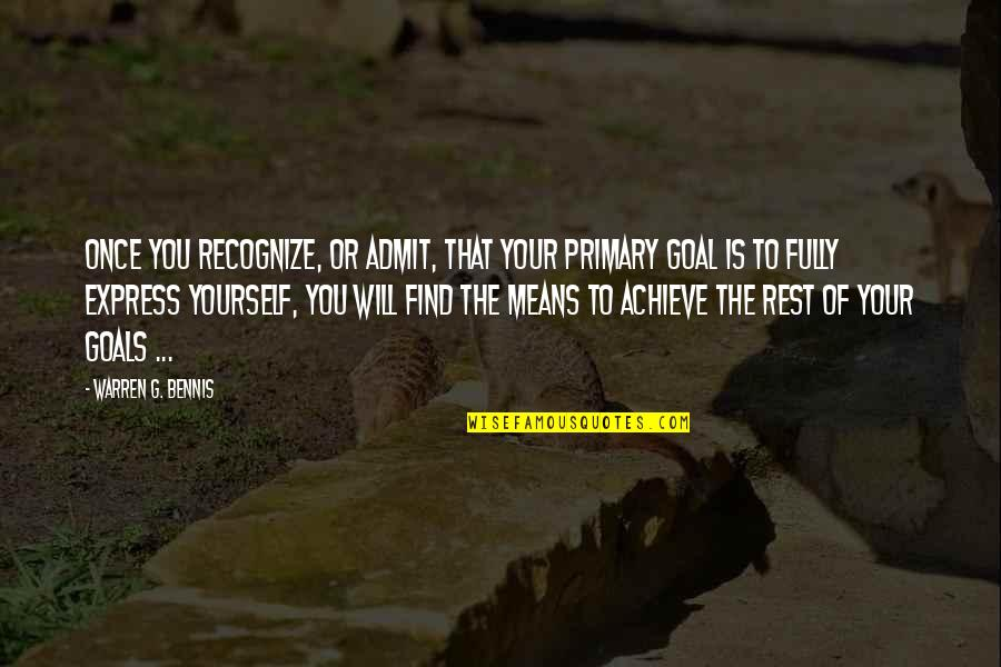 Deploying Soon Quotes By Warren G. Bennis: Once you recognize, or admit, that your primary