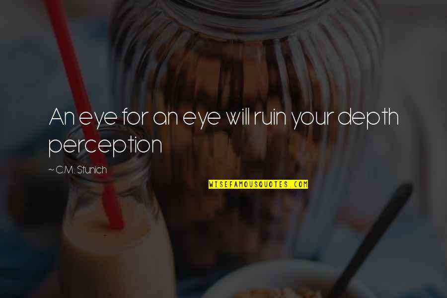 Depth Perception Quotes By C.M. Stunich: An eye for an eye will ruin your