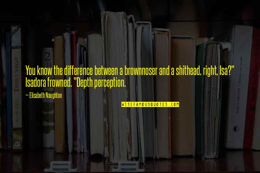 Depth Perception Quotes By Elisabeth Naughton: You know the difference between a brownnoser and