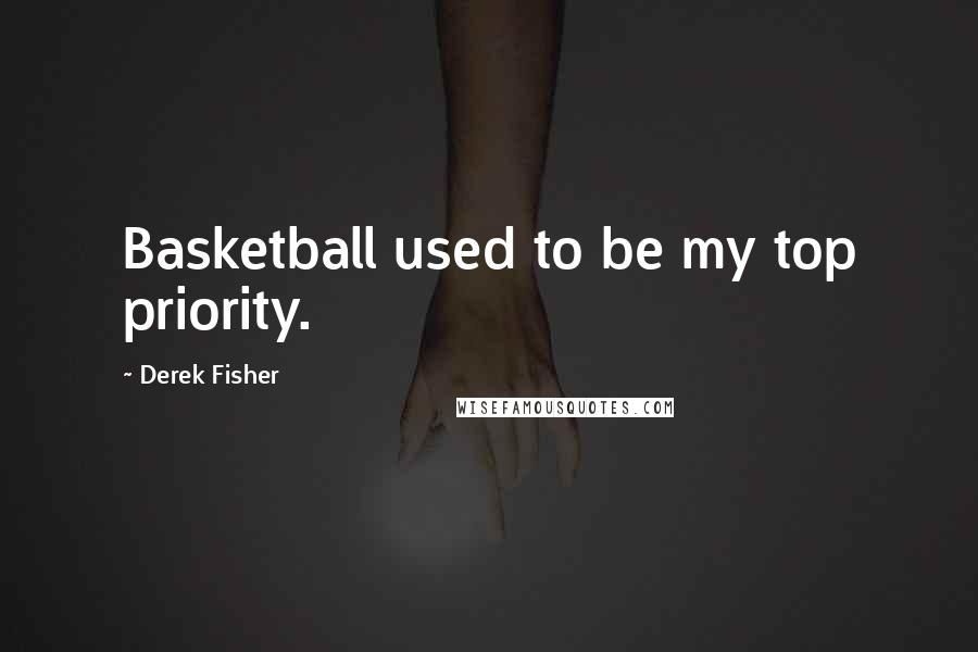 Derek Fisher quotes: Basketball used to be my top priority.