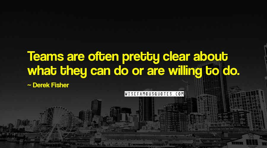Derek Fisher quotes: Teams are often pretty clear about what they can do or are willing to do.