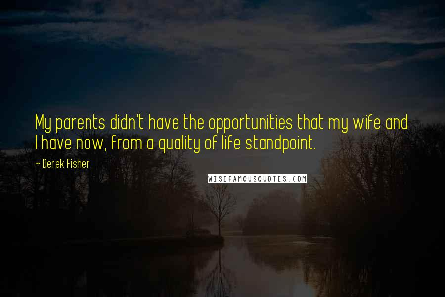 Derek Fisher quotes: My parents didn't have the opportunities that my wife and I have now, from a quality of life standpoint.