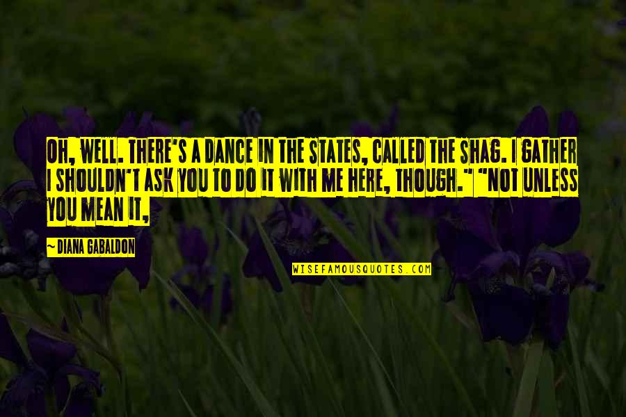 Derek Handley Quotes By Diana Gabaldon: Oh, well. There's a dance in the States,