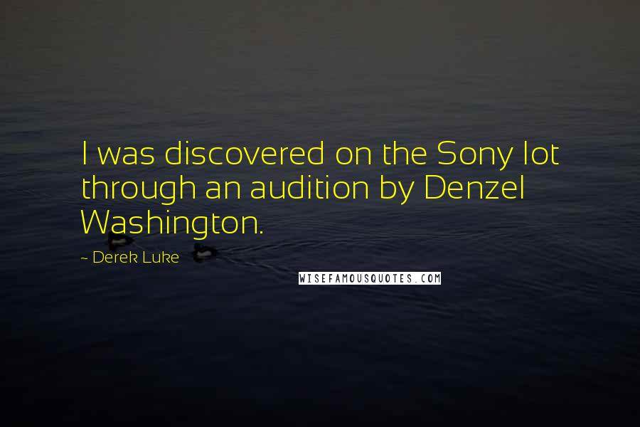 Derek Luke quotes: I was discovered on the Sony lot through an audition by Denzel Washington.