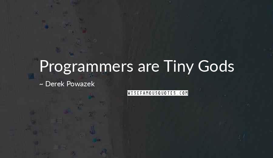 Derek Powazek quotes: Programmers are Tiny Gods