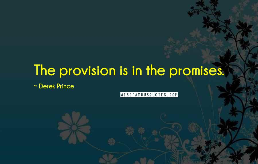 Derek Prince quotes: The provision is in the promises.