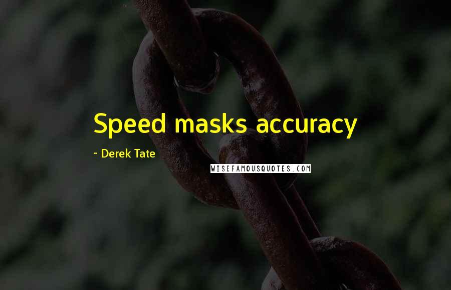 Derek Tate quotes: Speed masks accuracy