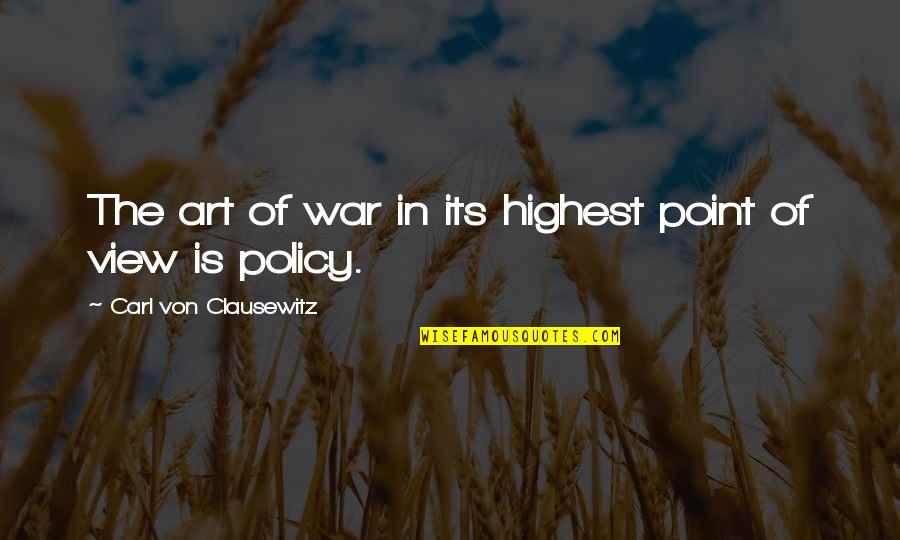 Derful Quotes By Carl Von Clausewitz: The art of war in its highest point