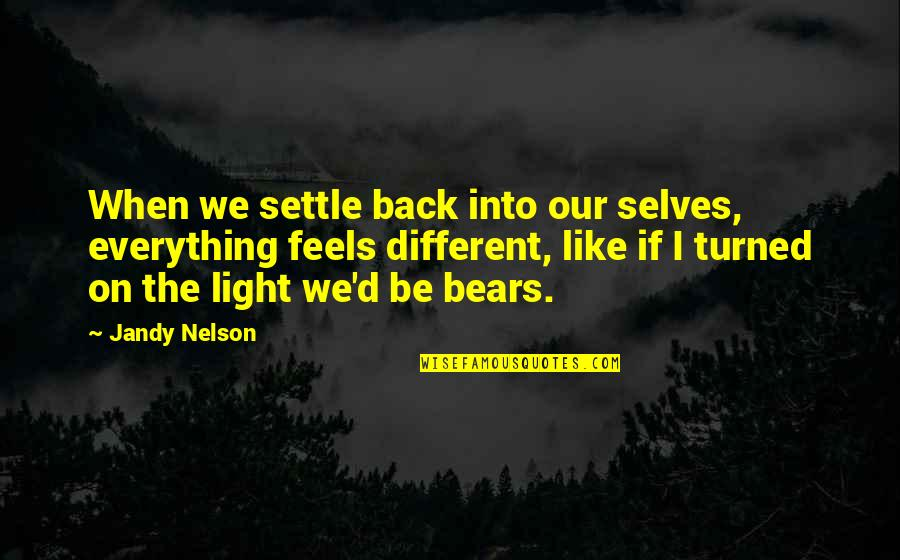 Derful Quotes By Jandy Nelson: When we settle back into our selves, everything
