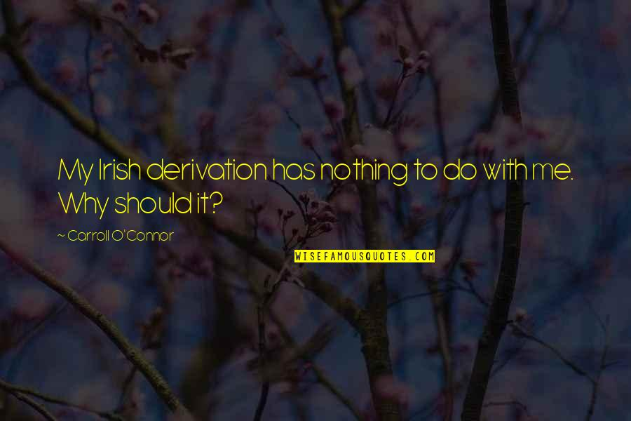 Derivation Of Quotes By Carroll O'Connor: My Irish derivation has nothing to do with