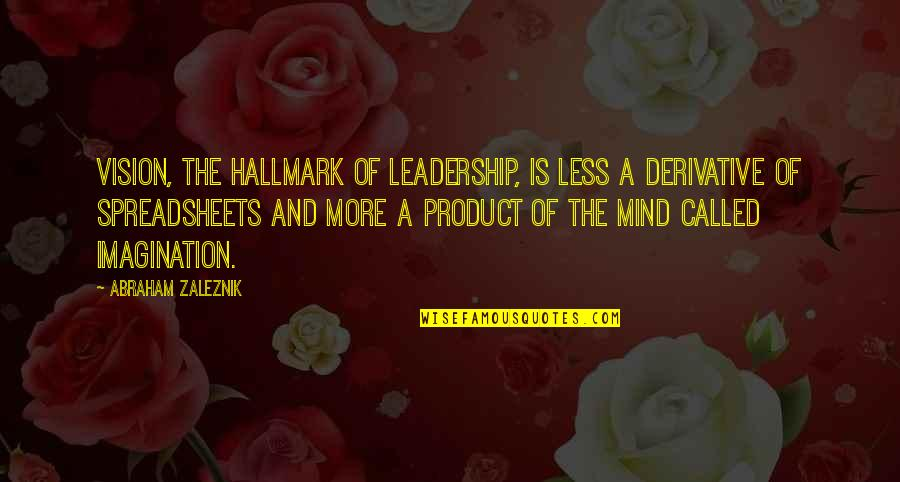 Derivative Quotes By Abraham Zaleznik: Vision, the hallmark of leadership, is less a