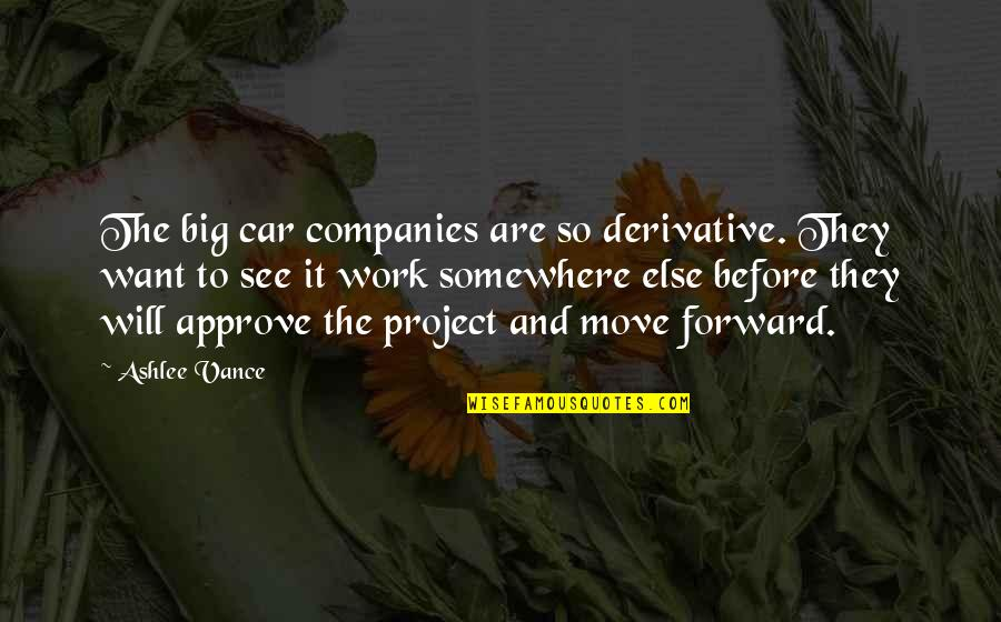 Derivative Quotes By Ashlee Vance: The big car companies are so derivative. They