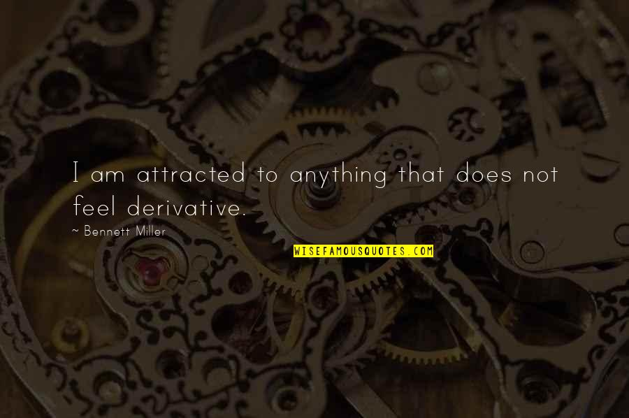 Derivative Quotes By Bennett Miller: I am attracted to anything that does not