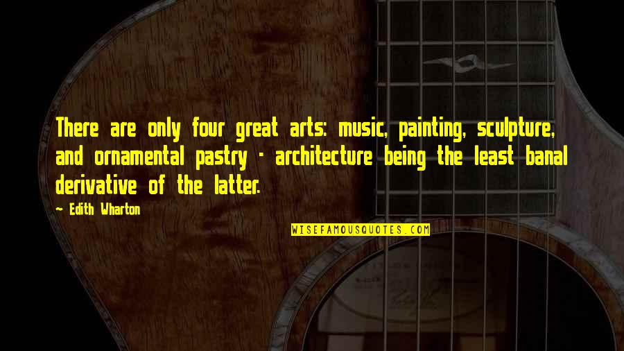 Derivative Quotes By Edith Wharton: There are only four great arts: music, painting,