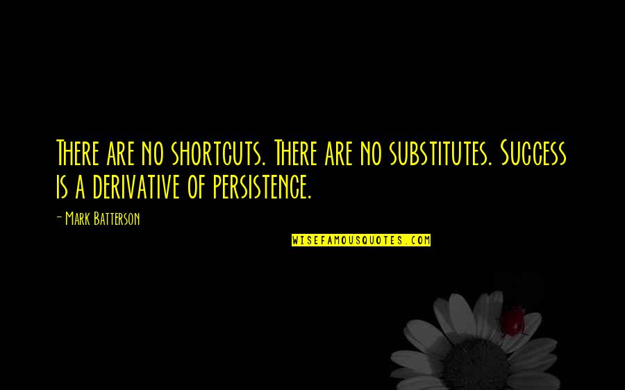 Derivative Quotes By Mark Batterson: There are no shortcuts. There are no substitutes.