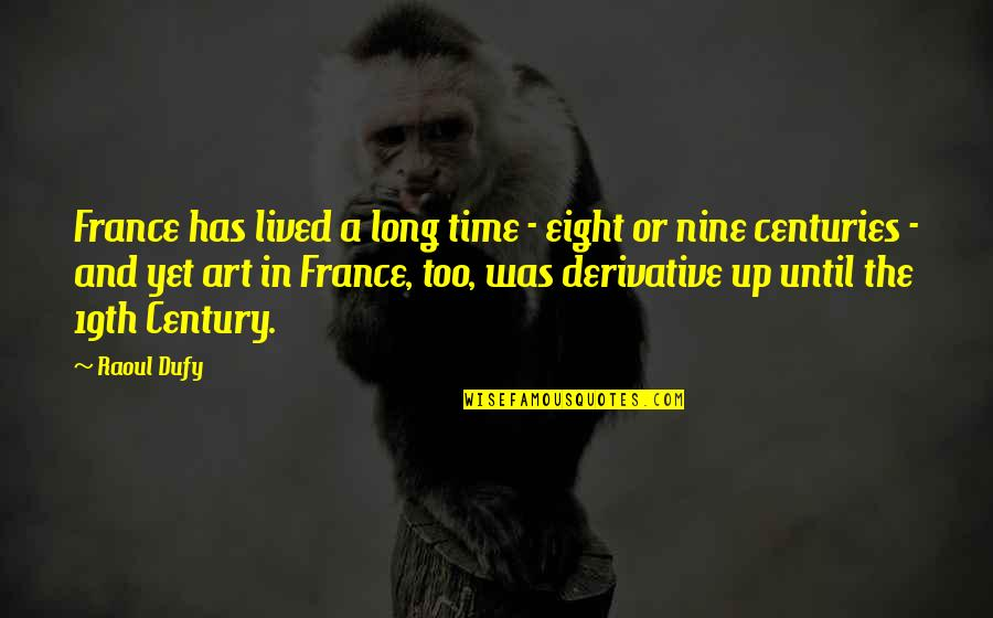 Derivative Quotes By Raoul Dufy: France has lived a long time - eight