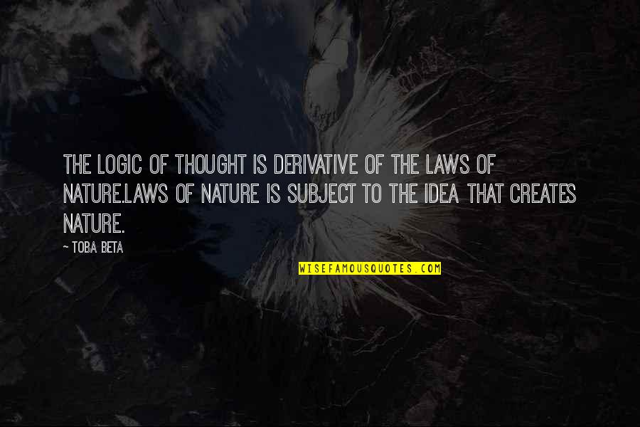 Derivative Quotes By Toba Beta: The logic of thought is derivative of the