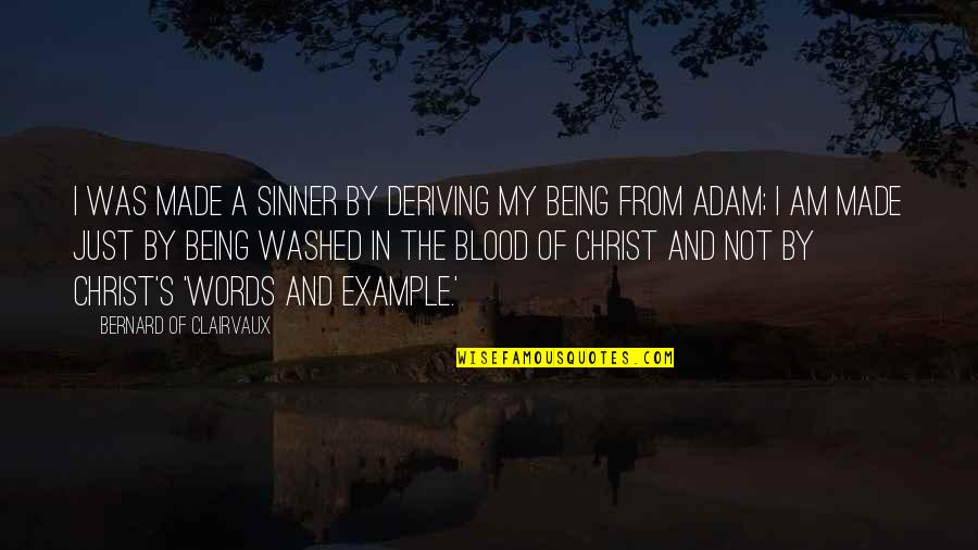 Deriving Quotes By Bernard Of Clairvaux: I was made a sinner by deriving my